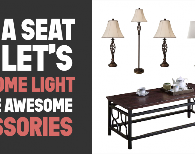 Accessories: End tables, Floor Lighting, and Table Lamps, Oh my!